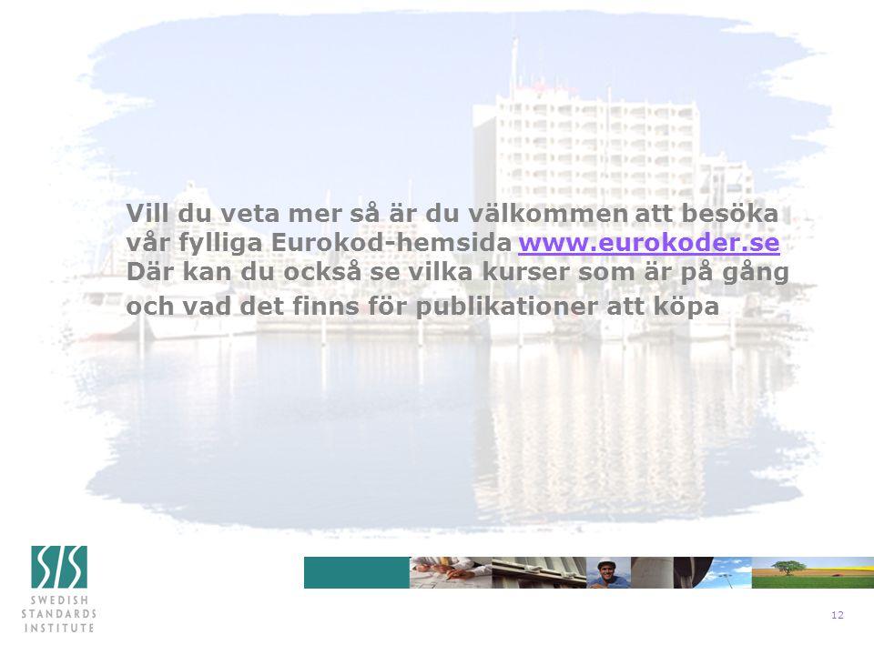 12 Vill du veta mer så är du välkommen att besöka vår fylliga Eurokod-hemsida www.eurokoder.sewww.eurokoder.se Där kan du också se vilka kurser som är på gång och vad det finns för publikationer att köpa