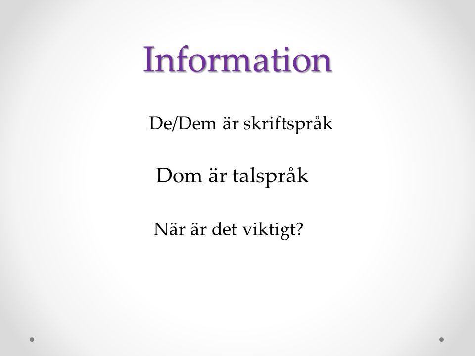 Information De/Dem är skriftspråk När är det viktigt? Dom är talspråk