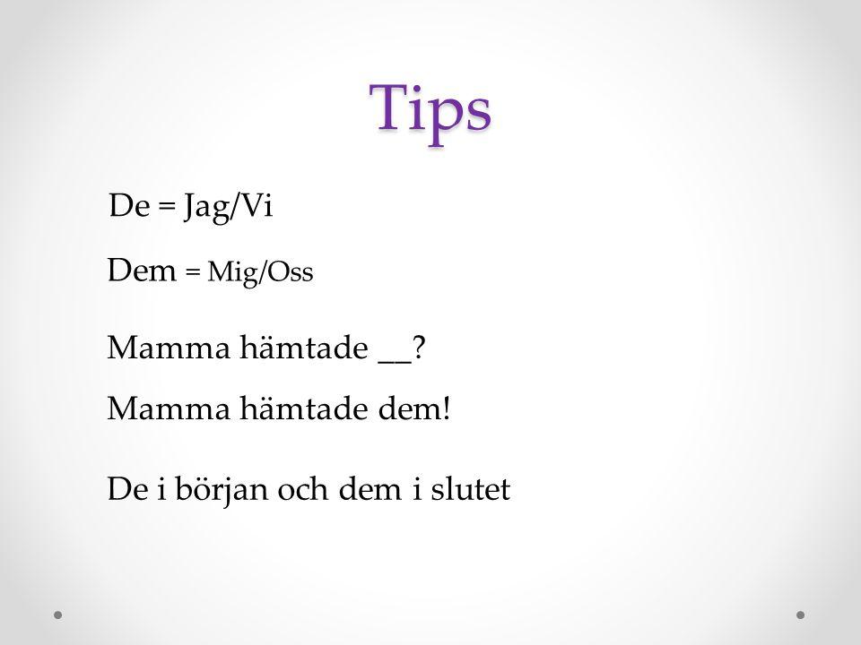 Tips De = Jag/Vi Dem = Mig/Oss De i början och dem i slutet Mamma hämtade __? Mamma hämtade dem!