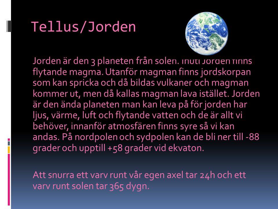Tellus/Jorden Jorden är den 3 planeten från solen. Inuti Jorden finns flytande magma. Utanför magman finns jordskorpan som kan spricka och då bildas v