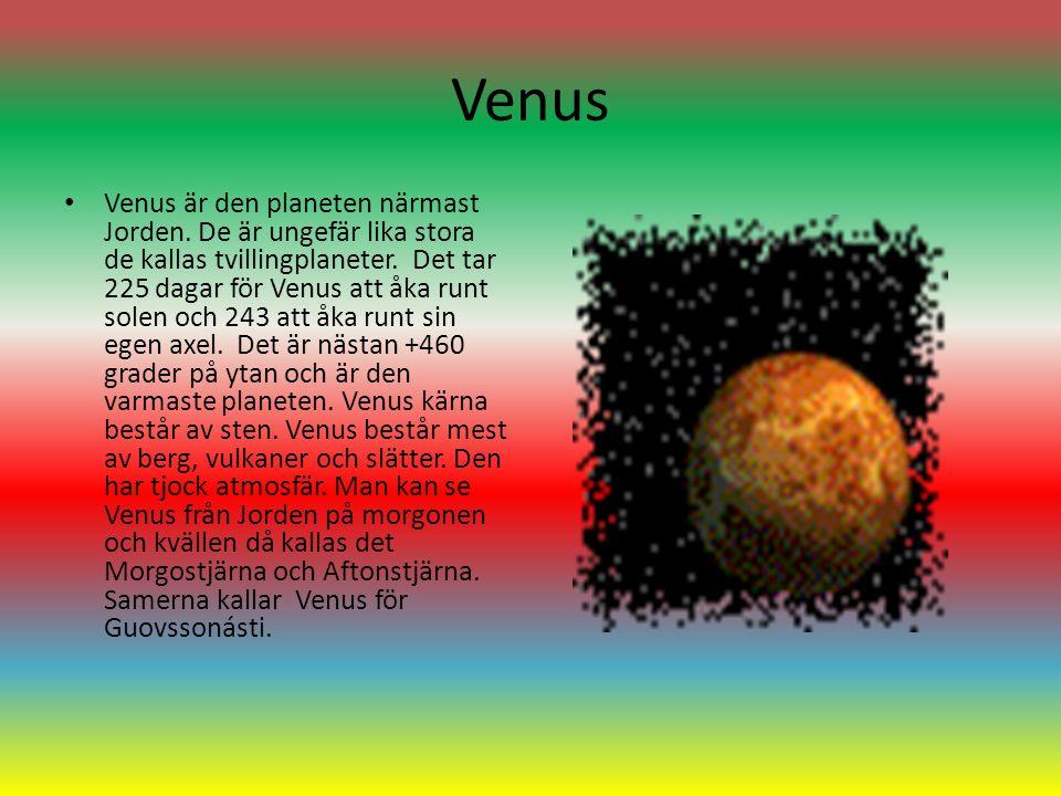 Venus Venus är den planeten närmast Jorden. De är ungefär lika stora de kallas tvillingplaneter. Det tar 225 dagar för Venus att åka runt solen och 24