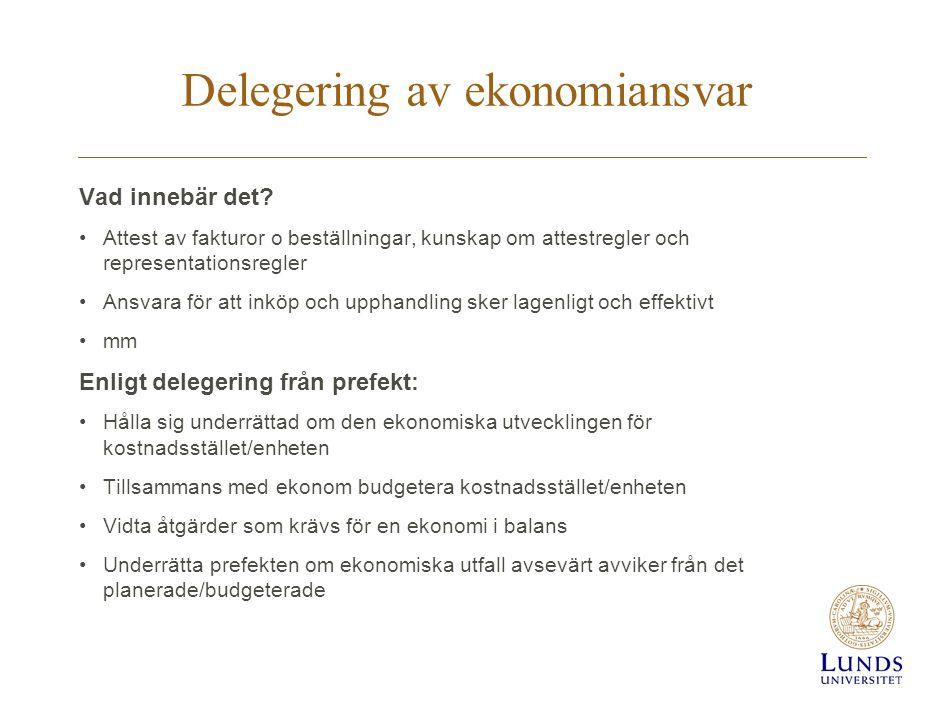 Delegering av ekonomiansvar Vad innebär det? Attest av fakturor o beställningar, kunskap om attestregler och representationsregler Ansvara för att ink