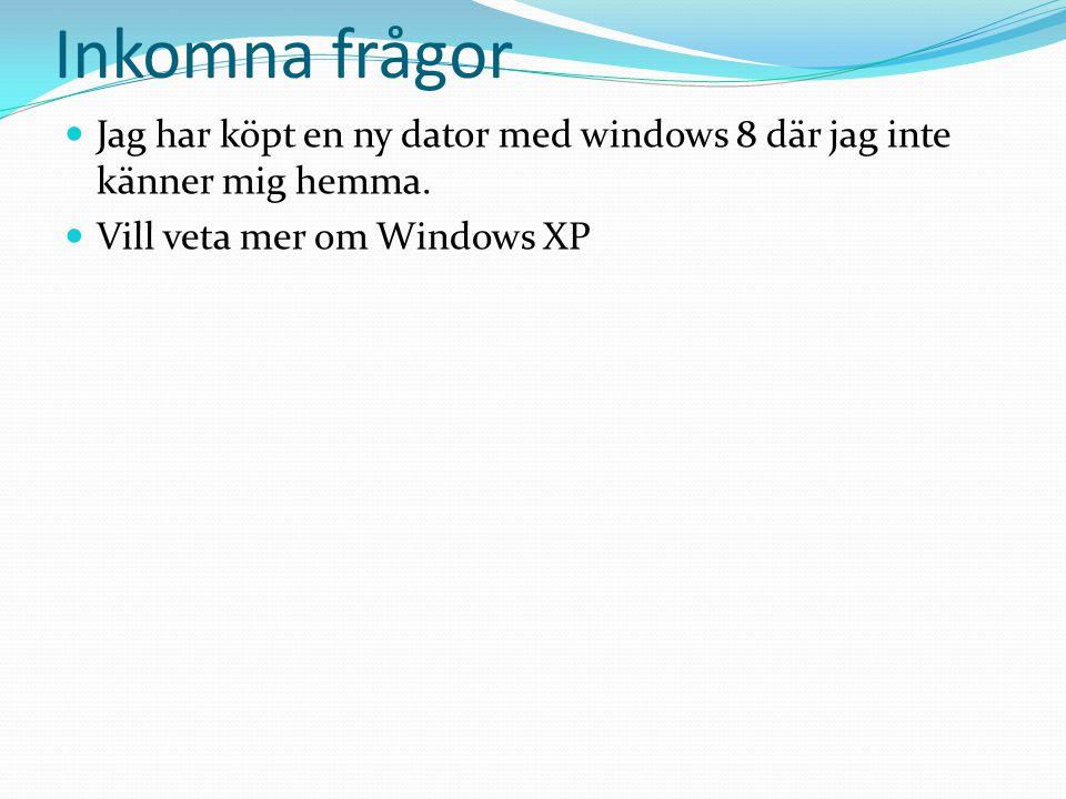 Inkomna frågor Jag har köpt en ny dator med windows 8 där jag inte känner mig hemma.