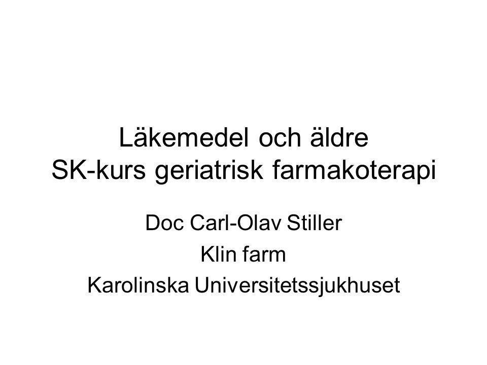 Läkemedel och äldre SK-kurs geriatrisk farmakoterapi Doc Carl-Olav Stiller Klin farm Karolinska Universitetssjukhuset