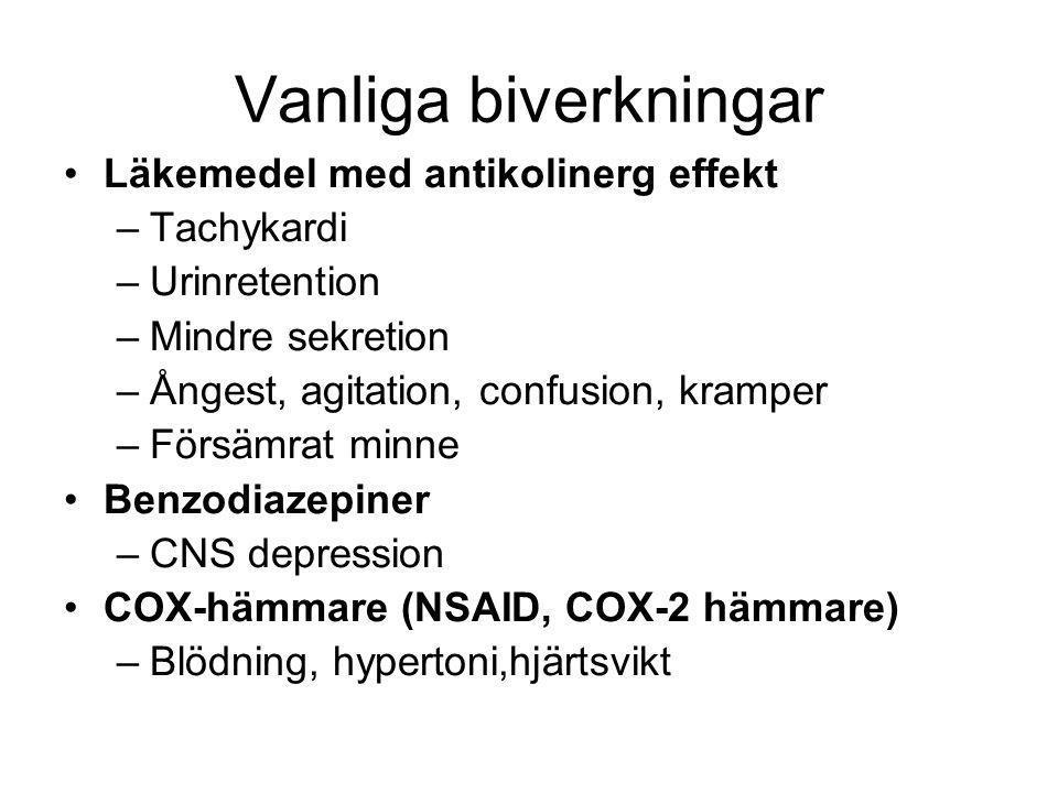 Vanliga biverkningar Läkemedel med antikolinerg effekt –Tachykardi –Urinretention –Mindre sekretion –Ångest, agitation, confusion, kramper –Försämrat