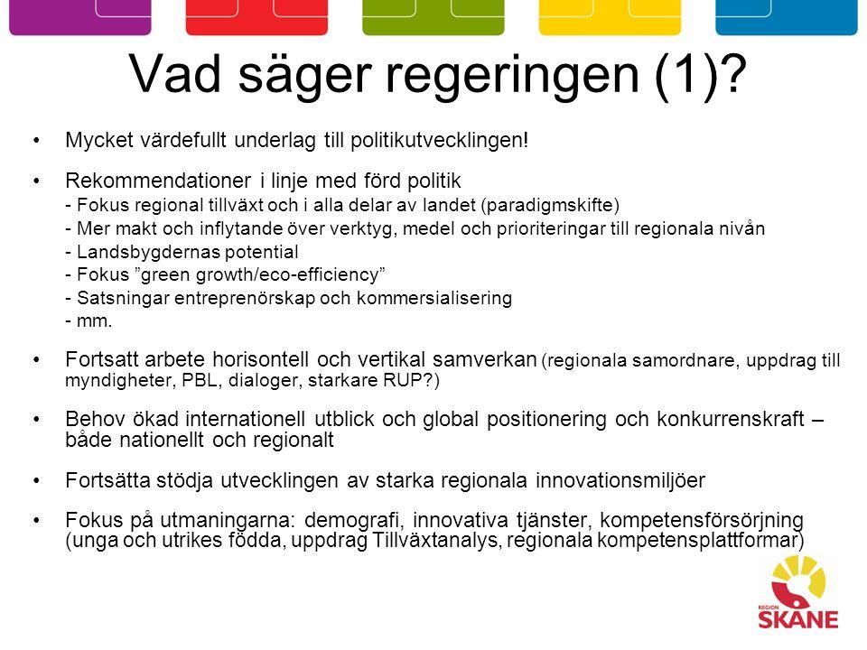 Vad säger regeringen (1)? Mycket värdefullt underlag till politikutvecklingen! Rekommendationer i linje med förd politik - Fokus regional tillväxt och