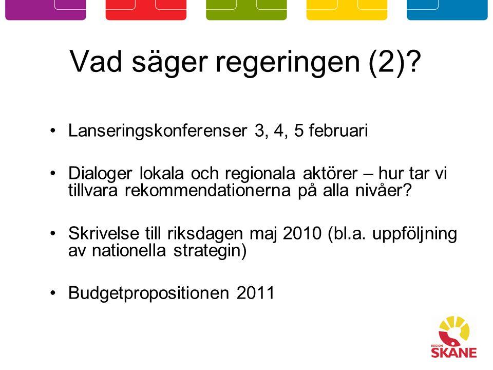 Vad säger regeringen (2)? Lanseringskonferenser 3, 4, 5 februari Dialoger lokala och regionala aktörer – hur tar vi tillvara rekommendationerna på all
