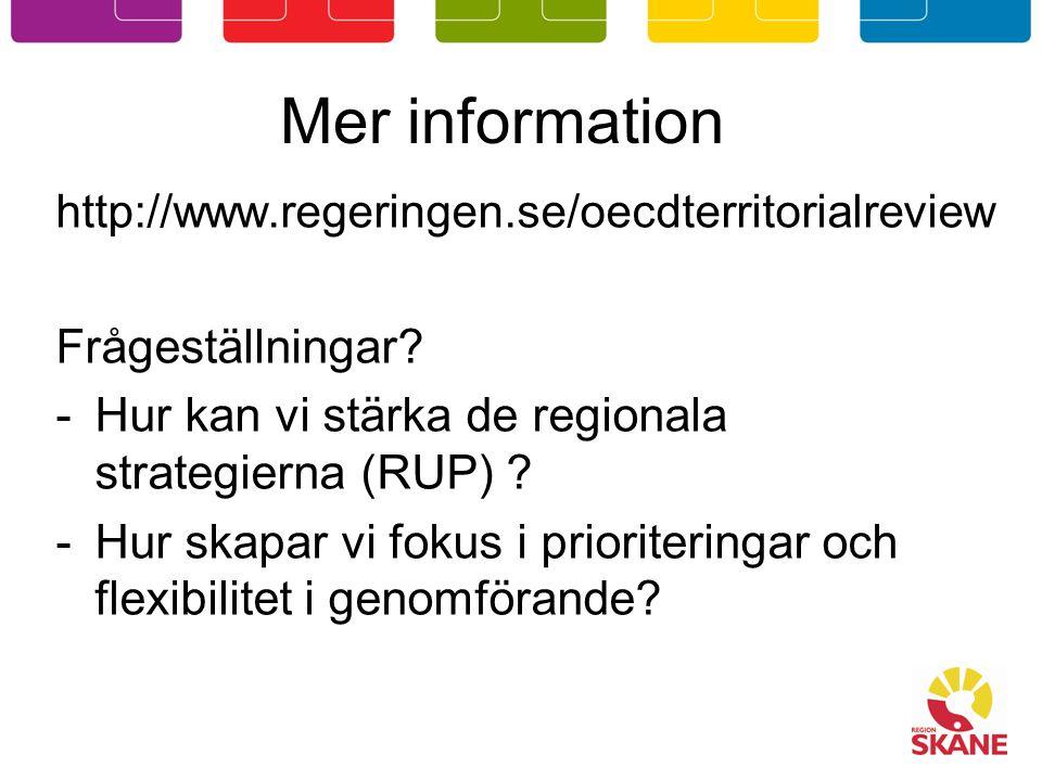 Mer information http://www.regeringen.se/oecdterritorialreview Frågeställningar? -Hur kan vi stärka de regionala strategierna (RUP) ? -Hur skapar vi f