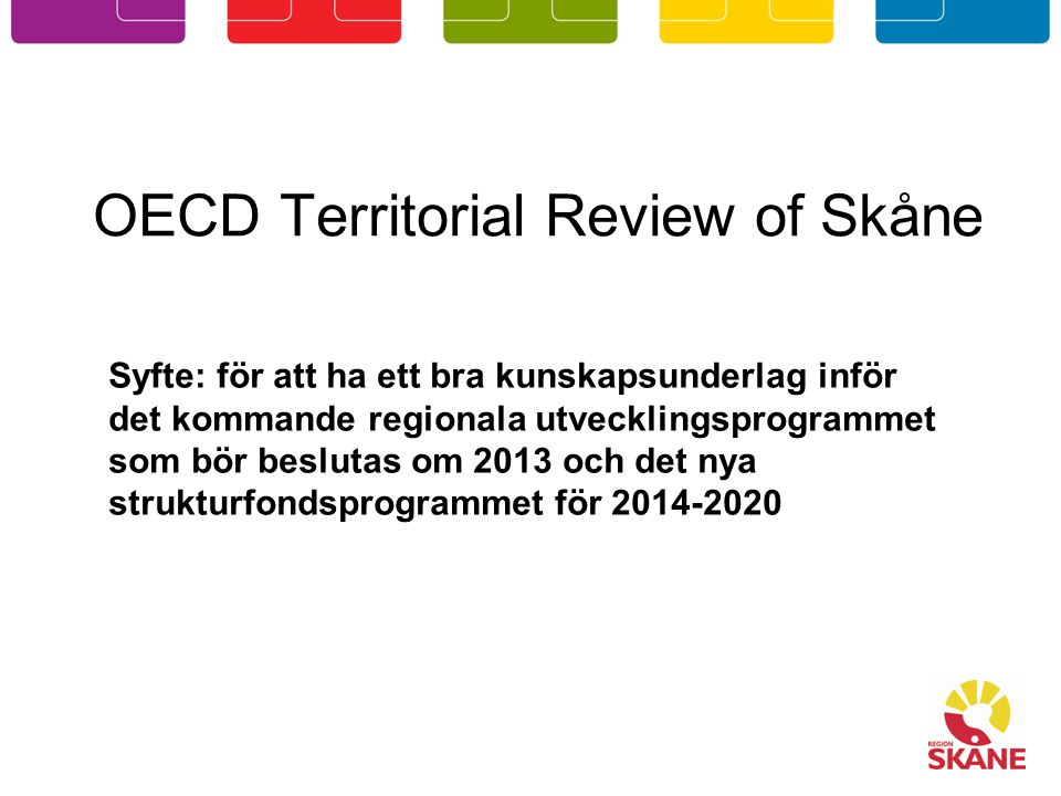 OECD Territorial Review of Skåne Syfte: för att ha ett bra kunskapsunderlag inför det kommande regionala utvecklingsprogrammet som bör beslutas om 201