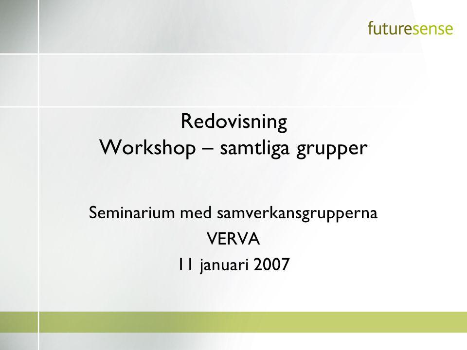 Redovisning Workshop – samtliga grupper Seminarium med samverkansgrupperna VERVA 11 januari 2007