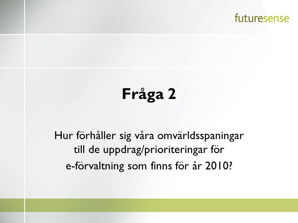 Fråga 2 Hur förhåller sig våra omvärldsspaningar till de uppdrag/prioriteringar för e-förvaltning som finns för år 2010?