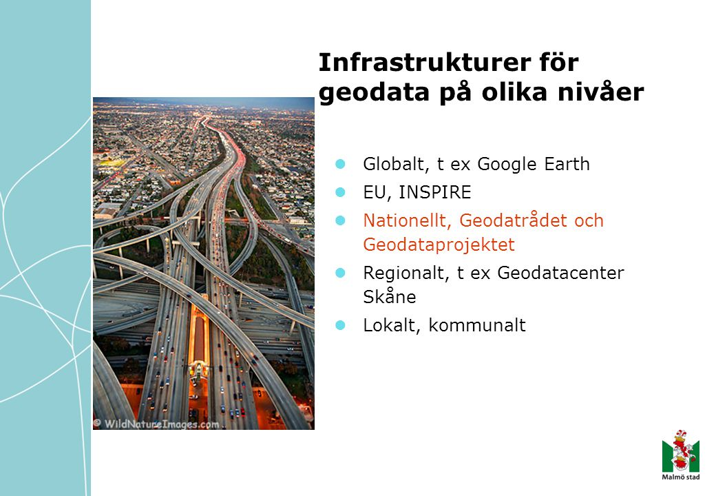 Globalt, t ex Google Earth EU, INSPIRE Nationellt, Geodatrådet och Geodataprojektet Regionalt, t ex Geodatacenter Skåne Lokalt, kommunalt Infrastrukturer för geodata på olika nivåer