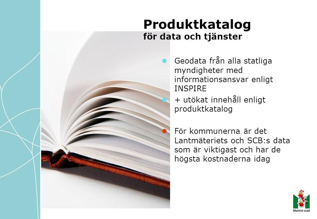 Produktkatalog för data och tjänster Geodata från alla statliga myndigheter med informationsansvar enligt INSPIRE + utökat innehåll enligt produktkatalog För kommunerna är det Lantmäteriets och SCB:s data som är viktigast och har de högsta kostnaderna idag