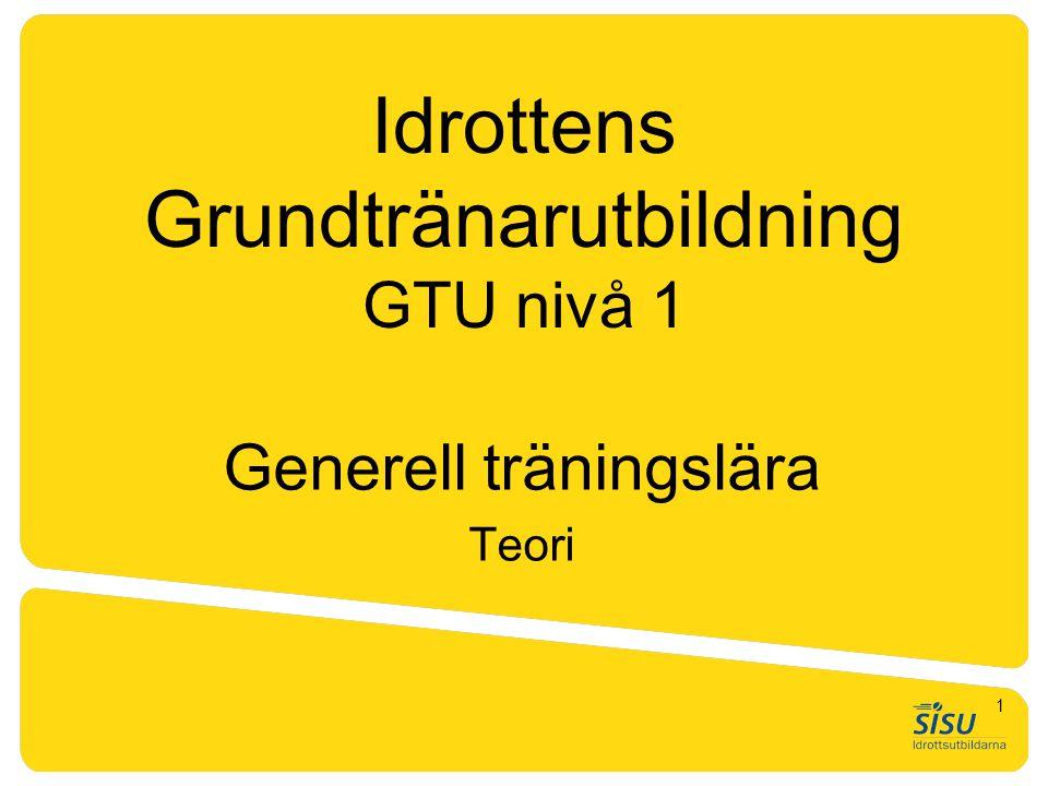 Idrottens Grundtränarutbildning GTU nivå 1 Generell träningslära Teori 1