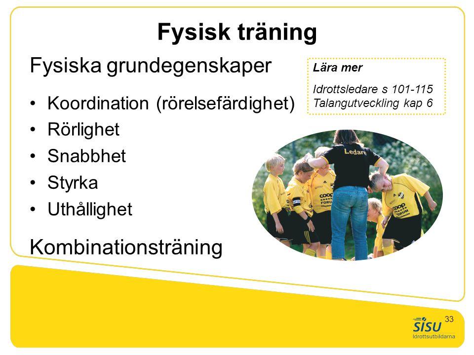 Fysisk träning Fysiska grundegenskaper Koordination (rörelsefärdighet) Rörlighet Snabbhet Styrka Uthållighet Kombinationsträning Lära mer Idrottsledar