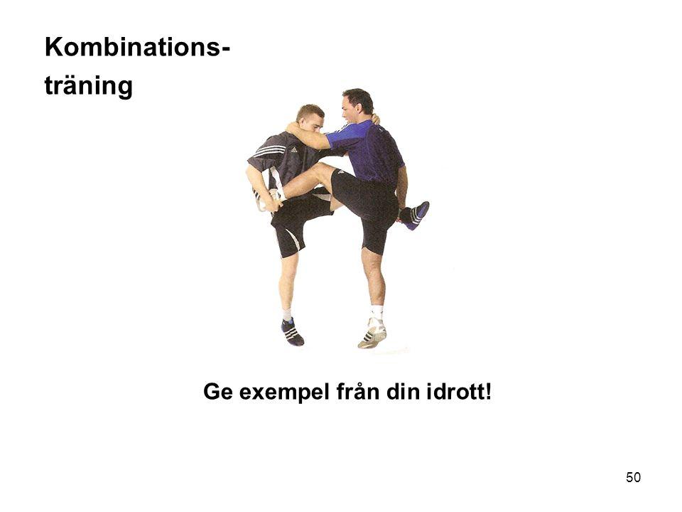 50 Kombinations- träning Ge exempel från din idrott!