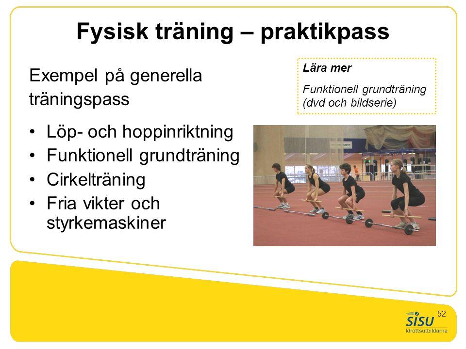 Fysisk träning – praktikpass Exempel på generella träningspass Löp- och hoppinriktning Funktionell grundträning Cirkelträning Fria vikter och styrkema
