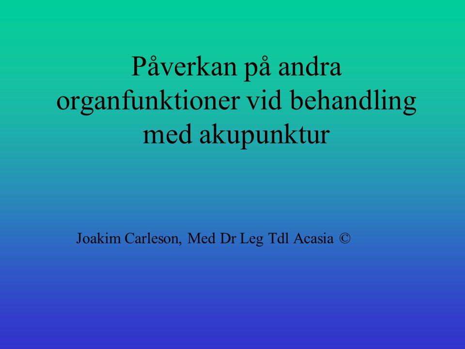 Påverkan på andra organfunktioner vid behandling med akupunktur Joakim Carleson, Med Dr Leg Tdl Acasia ©