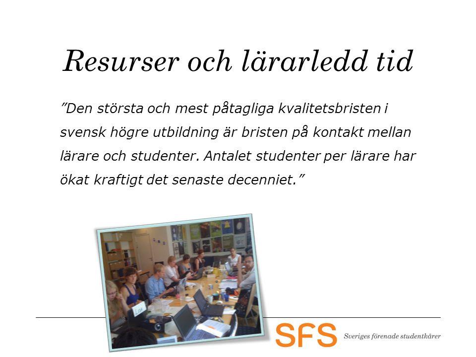 Resurser och lärarledd tid Den största och mest påtagliga kvalitetsbristen i svensk högre utbildning är bristen på kontakt mellan lärare och studenter.