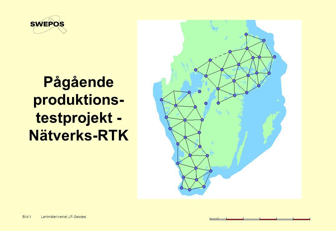 Lantmäteriverket, LF-GeodesiBild 1 Pågående produktions- testprojekt - Nätverks-RTK