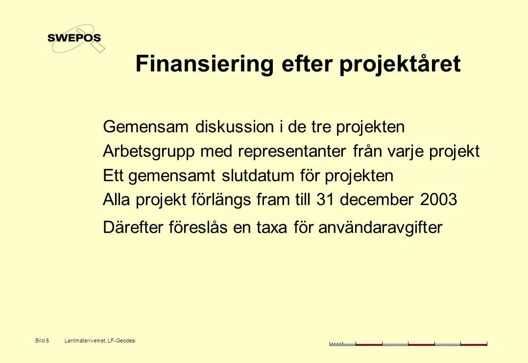 Lantmäteriverket, LF-GeodesiBild 5 Finansiering efter projektåret Gemensam diskussion i de tre projekten Arbetsgrupp med representanter från varje projekt Ett gemensamt slutdatum för projekten Alla projekt förlängs fram till 31 december 2003 Därefter föreslås en taxa för användaravgifter