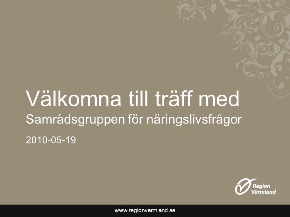 www.regionvarmland.se Välkomna till träff med Samrådsgruppen för näringslivsfrågor 2010-05-19