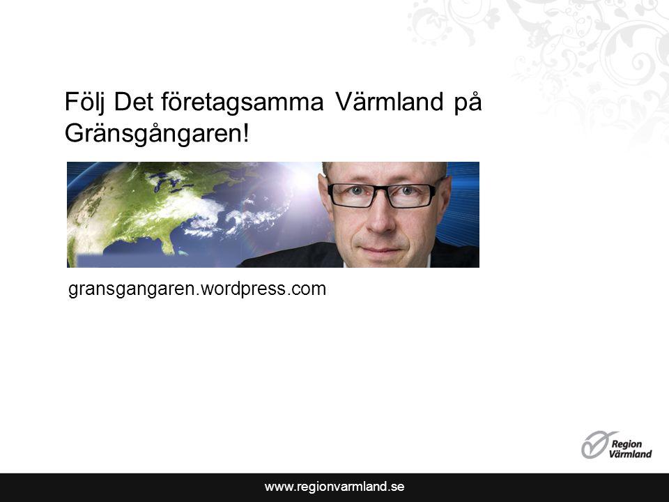 www.regionvarmland.se Följ Det företagsamma Värmland på Gränsgångaren! gransgangaren.wordpress.com