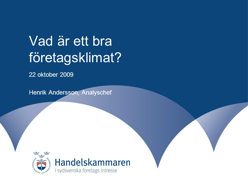 Vad är ett bra företagsklimat? 22 oktober 2009 Henrik Andersson, Analyschef