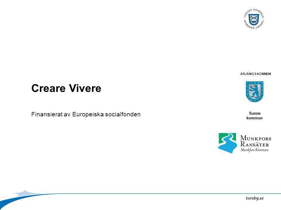 ÅRJÄNGS KOMMUN Sunne kommun Creare Vivere Finansierat av Europeiska socialfonden