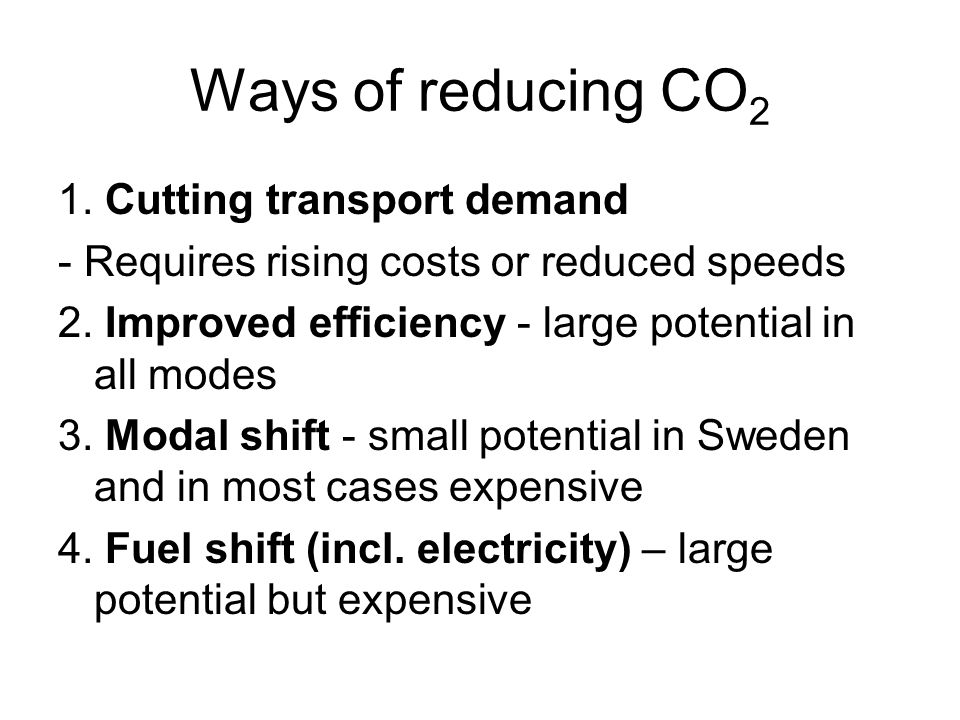 Ways of reducing CO 2 1. Cutting transport demand - Requires rising costs or reduced speeds 2.