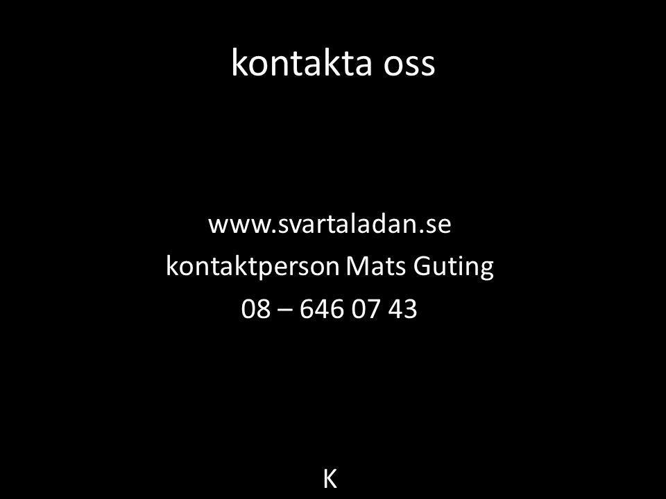 kontakta oss www.svartaladan.se kontaktperson Mats Guting 08 – 646 07 43 K