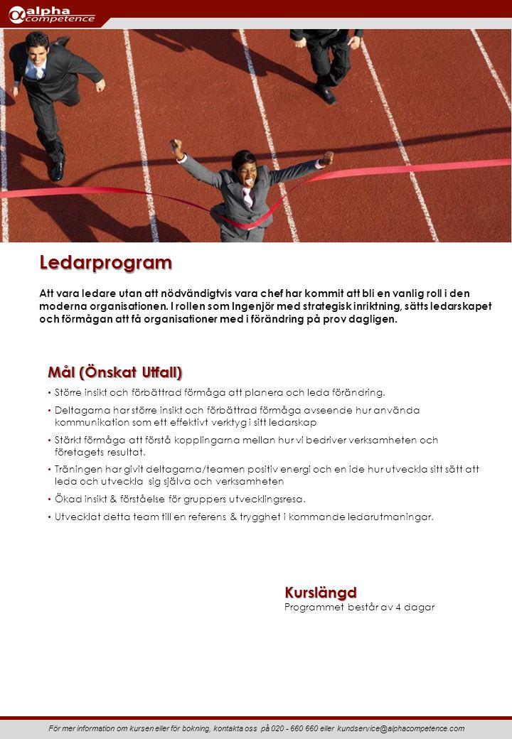 För mer information om kursen eller för bokning, kontakta oss på 020 - 660 660 eller kundservice@alphacompetence.com Mål (Önskat Utfall) Större insikt