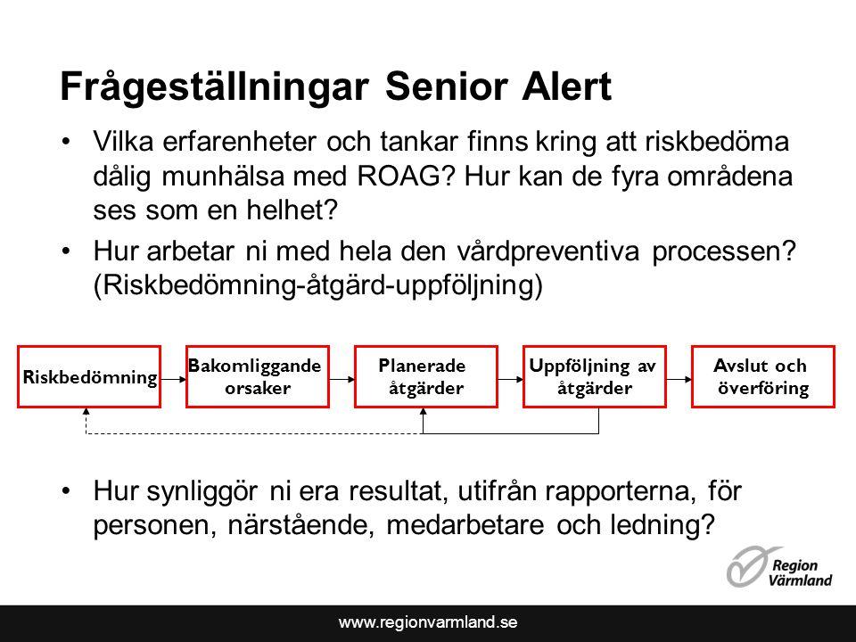 www.regionvarmland.se Frågeställningar Senior Alert Vilka erfarenheter och tankar finns kring att riskbedöma dålig munhälsa med ROAG? Hur kan de fyra