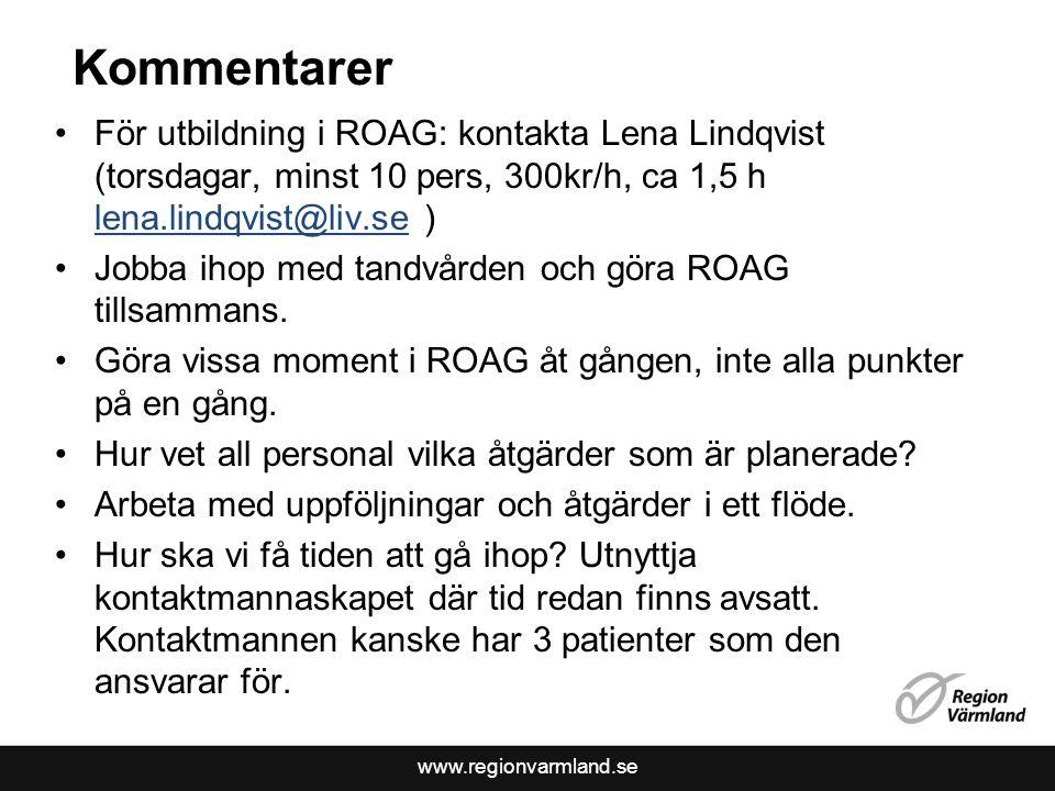 www.regionvarmland.se Kommentarer För utbildning i ROAG: kontakta Lena Lindqvist (torsdagar, minst 10 pers, 300kr/h, ca 1,5 h lena.lindqvist@liv.se ) lena.lindqvist@liv.se Jobba ihop med tandvården och göra ROAG tillsammans.