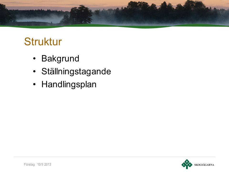 Förslag 10/9 2013 Struktur Bakgrund Ställningstagande Handlingsplan