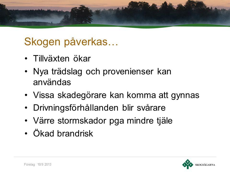 Förslag 10/9 2013 LRF Skogsägarnas ställningstagande för optimal klimatnytta i skogen För LRF Skogsägarna är det självklart att skogen ska förvaltas långsiktigt och uthålligt.