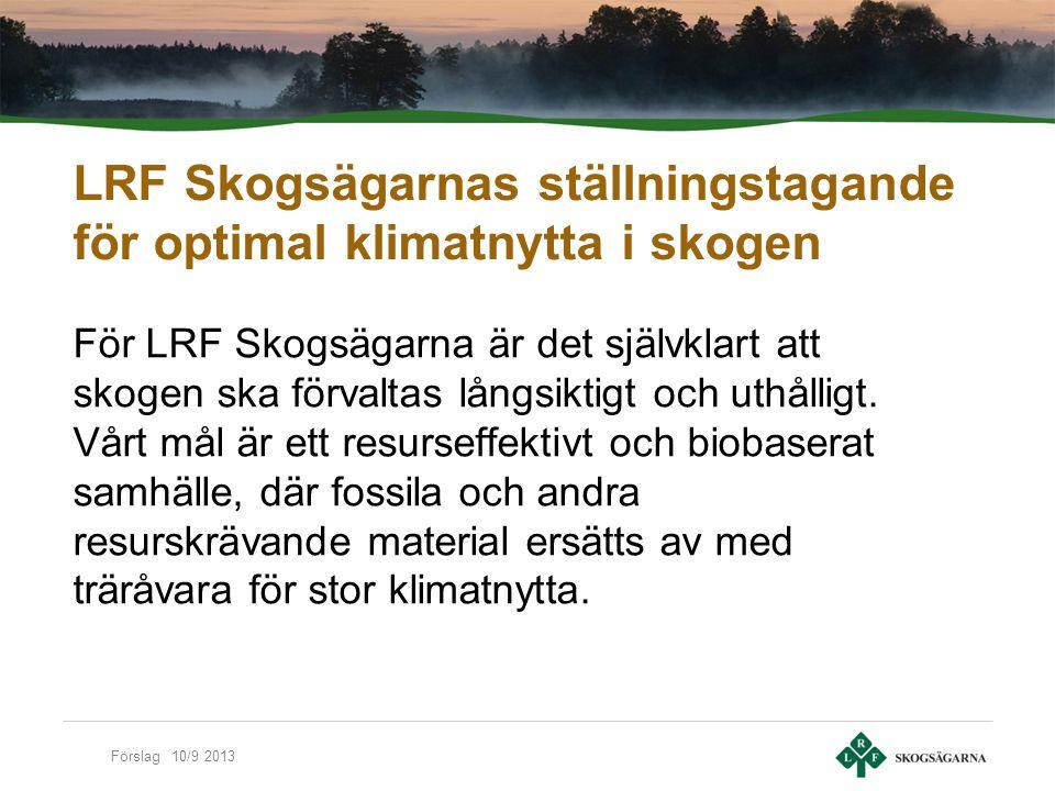 Förslag 10/9 2013 LRF Skogsägarna anser att: Produktion, miljö och sociala aspekter har lika stort värde.