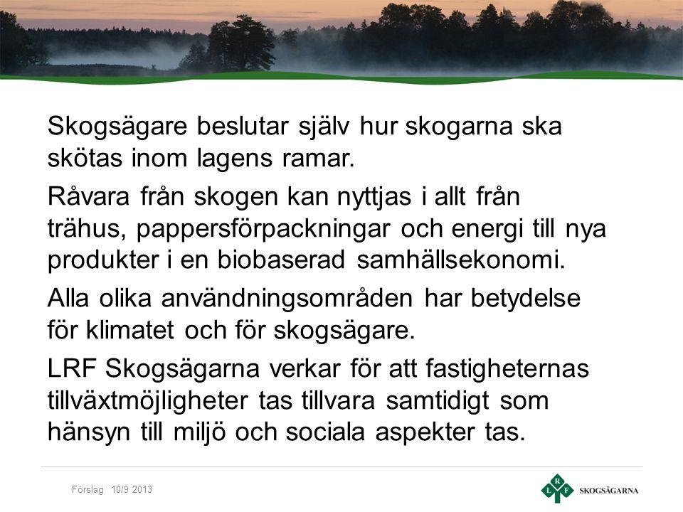 Förslag 10/9 2013 God skogsskötsel är centralt: ståndortsanpassat skogsbruk bra föryngringar röjning gallring gödsling dikesrensning och skyddsdikning skogsskyddsarbete näringscirkulation riskspridning och riskminimering Liksom minskade transporter och utsläpp