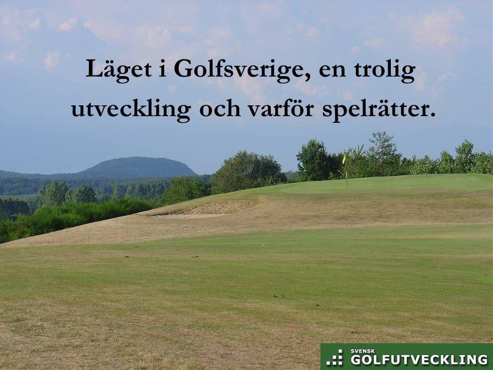 Läget i Golfsverige Färre medlemmar som erlägger insats Mellan 1997 – 2008  Tappat ca 25% juniormedlemmar  Ökning seniorer – 60+ Förändring av hur vi spelar och med vilka.