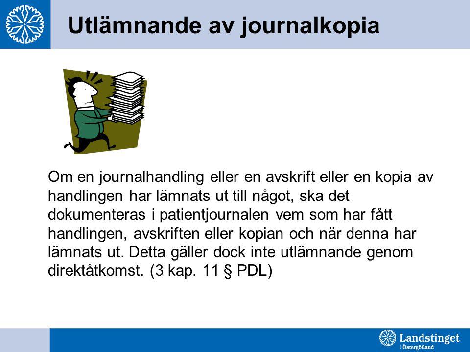Utlämnande av journalkopia Om en journalhandling eller en avskrift eller en kopia av handlingen har lämnats ut till något, ska det dokumenteras i pati