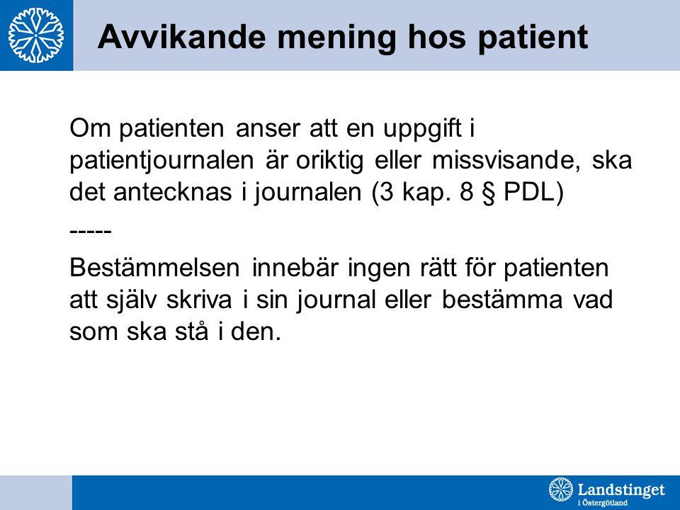 Avvikande mening hos patient Om patienten anser att en uppgift i patientjournalen är oriktig eller missvisande, ska det antecknas i journalen (3 kap.