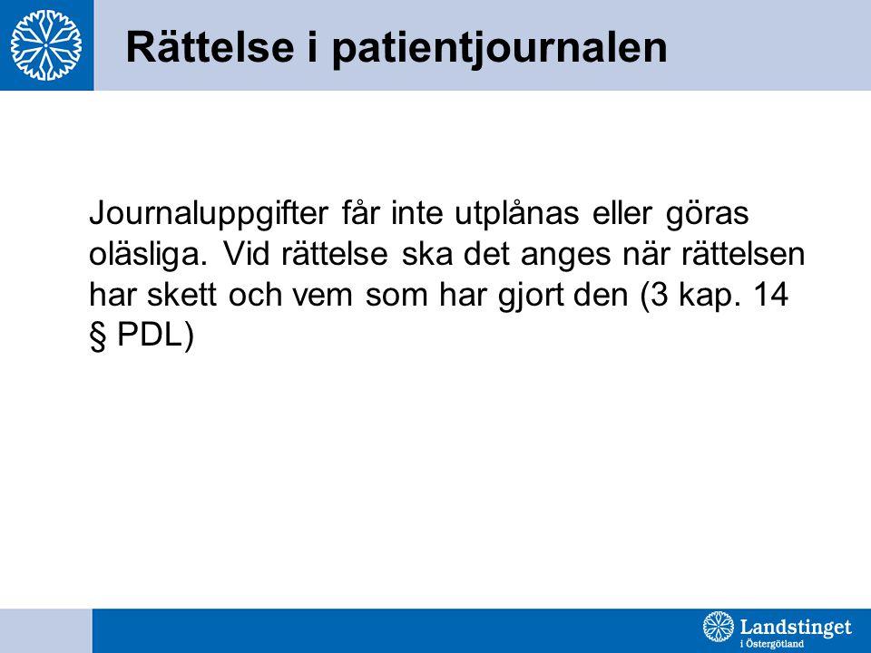 Rättelse i patientjournalen Journaluppgifter får inte utplånas eller göras oläsliga. Vid rättelse ska det anges när rättelsen har skett och vem som ha