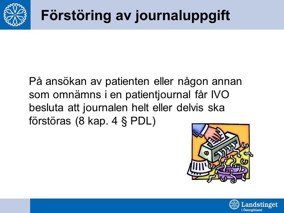Förstöring av journaluppgift På ansökan av patienten eller någon annan som omnämns i en patientjournal får IVO besluta att journalen helt eller delvis ska förstöras (8 kap.