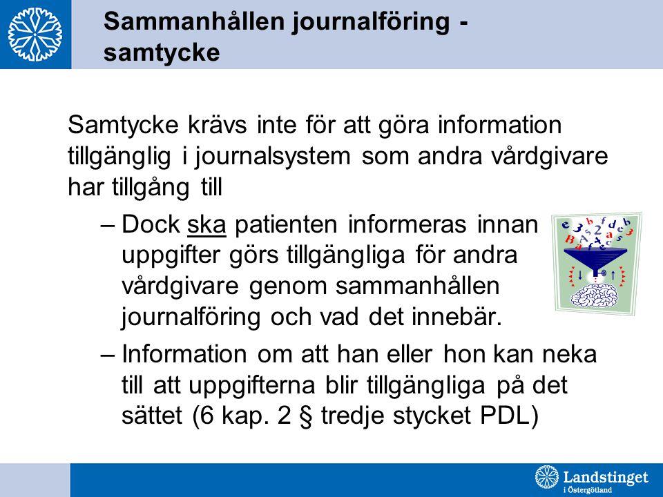 Sammanhållen journalföring - samtycke Samtycke krävs inte för att göra information tillgänglig i journalsystem som andra vårdgivare har tillgång till