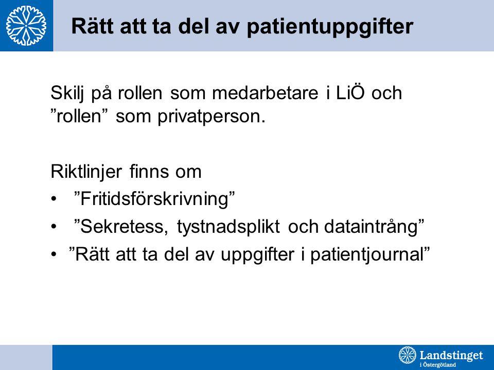 """Rätt att ta del av patientuppgifter Skilj på rollen som medarbetare i LiÖ och """"rollen"""" som privatperson. Riktlinjer finns om """"Fritidsförskrivning"""" """"Se"""