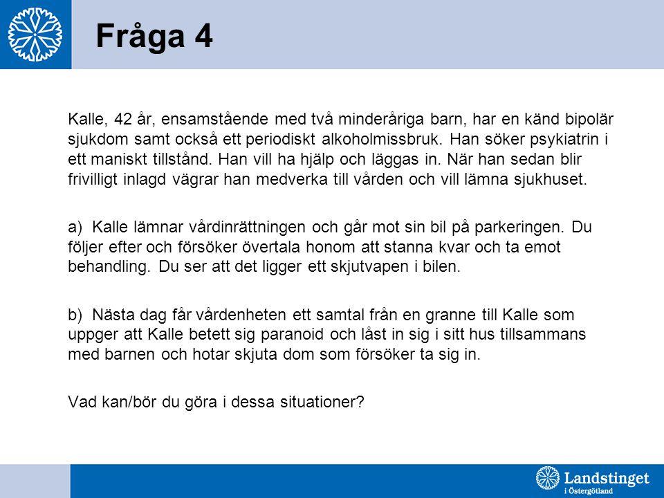 Fråga 4 Kalle, 42 år, ensamstående med två minderåriga barn, har en känd bipolär sjukdom samt också ett periodiskt alkoholmissbruk.