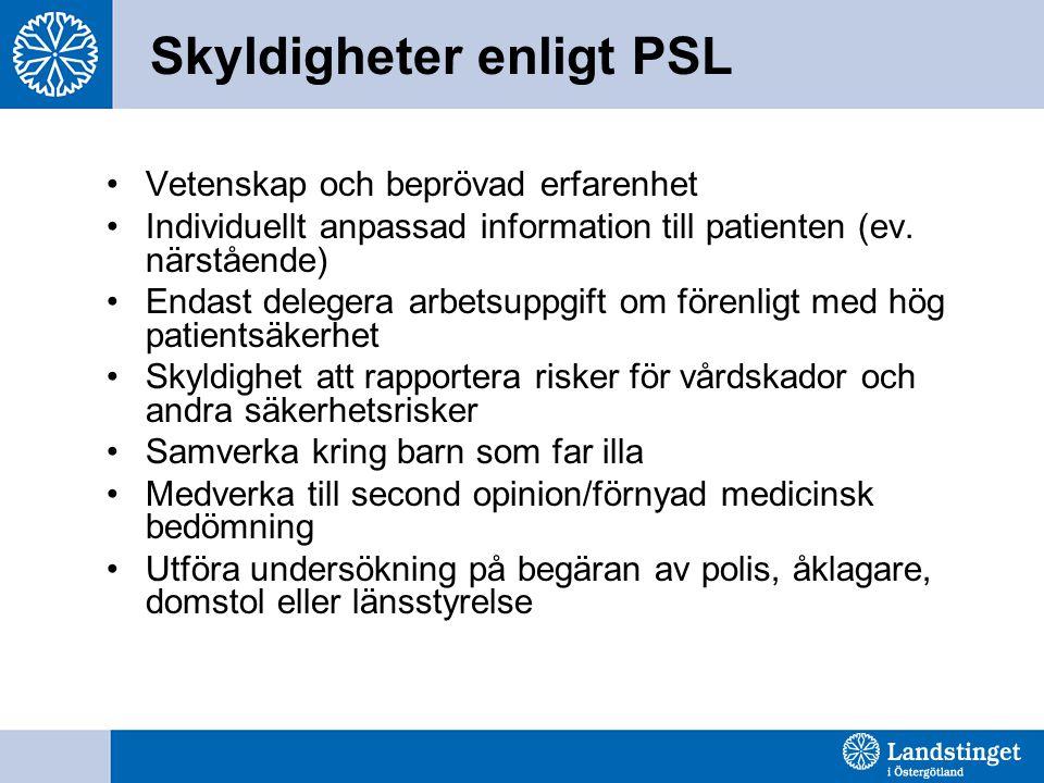 Skyldigheter enligt PSL Vetenskap och beprövad erfarenhet Individuellt anpassad information till patienten (ev. närstående) Endast delegera arbetsuppg