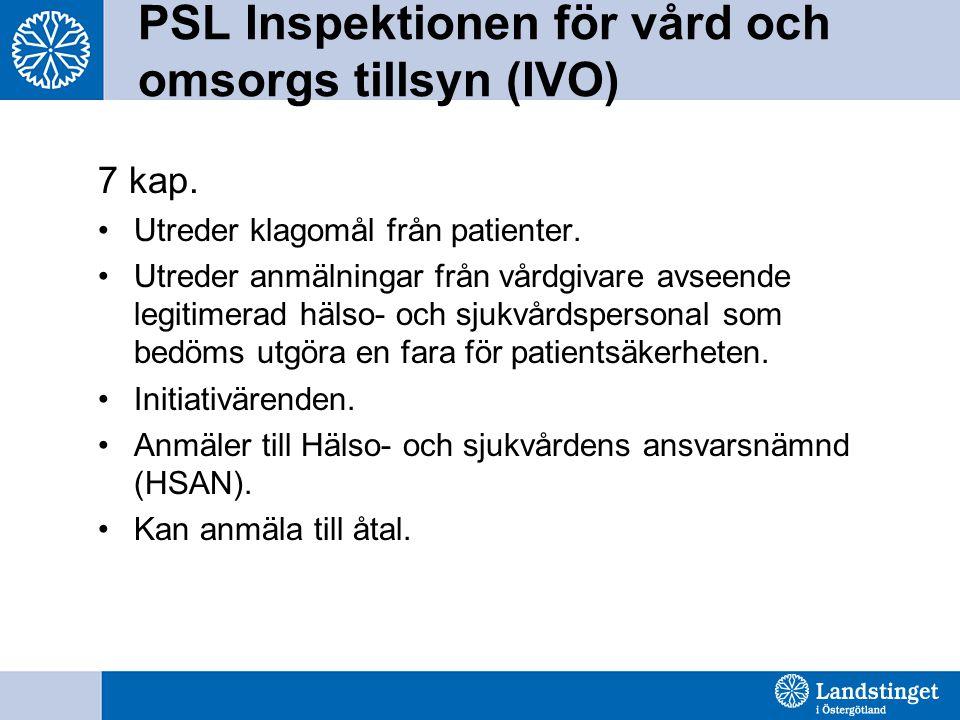 PSL Inspektionen för vård och omsorgs tillsyn (IVO) 7 kap. Utreder klagomål från patienter. Utreder anmälningar från vårdgivare avseende legitimerad h