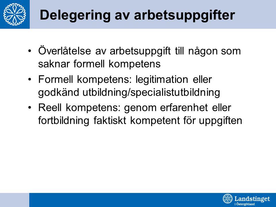Delegering av arbetsuppgifter Överlåtelse av arbetsuppgift till någon som saknar formell kompetens Formell kompetens: legitimation eller godkänd utbil