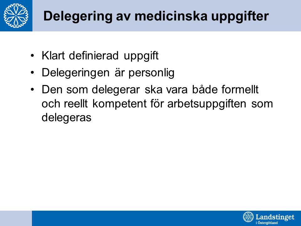 Delegering av medicinska uppgifter Klart definierad uppgift Delegeringen är personlig Den som delegerar ska vara både formellt och reellt kompetent för arbetsuppgiften som delegeras